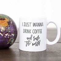 Creations By Sasha - I Just Wanna Drink Coffee And Rule The World