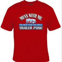Mess With Me You Mess with the Whole Trailer Park! on Pre-Shrunk Gildan Unisex T-Shirt, 100% Cotton, 5.3oz.