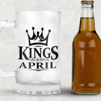Kings are Born in April Frosted Beer Mug, 16oz Frosted Beer Stein