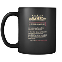Paramedic Cup - Paramedic a person who solves problems you can't. see also WIZARD, MAGICIAN 11oz Black Mug