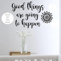 Good things are going to happen  wall decal Vinyl Sticker Art Decor Bedroom Design Mural home decor room decor trendy motivational
