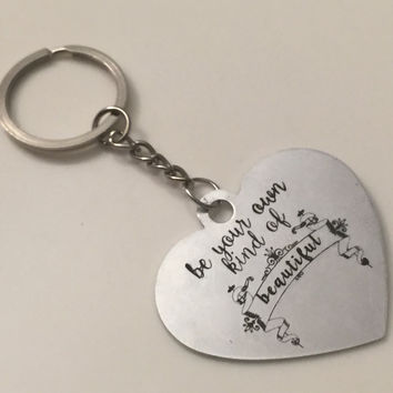 Be Your Own Kind of Beautiful, Quote Keychain, Engraved Keychain, Engraved Heart Keychain, Engraved Jewelry, Gift for Her, Best Friend