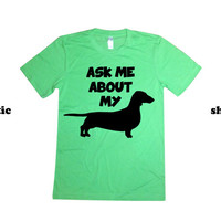 Dachshund Shirt | Ask Me About My Weiner Dog Tshirt | Doxie Shirt