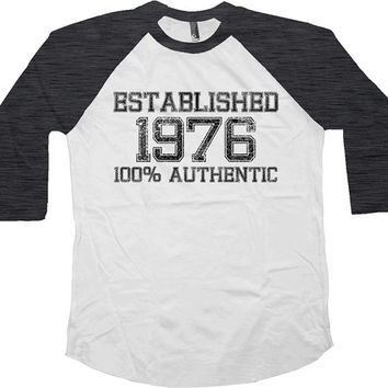 Birthday Raglan Established 1976 (Any Year) 100% Authentic 40th Birthday Gift American Apparel 40 Years Old Custom Shirt Raglan Shirt - SA25