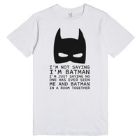 Not saying I'm Batman but tee t shirt-Unisex White T-Shirt