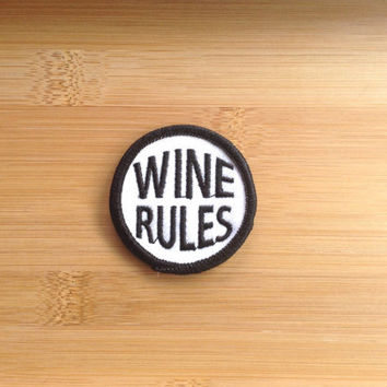 "Wine Rules Patch - Iron or Sew On - 2"" - Embroidered Circle Appliqué - Black White - Funny Phrase Gift Idea Hat Bag Accessory - Handmade USA"