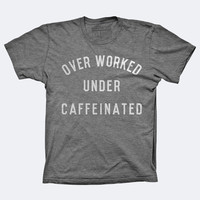 Over Worked Under Caffeinated Tee