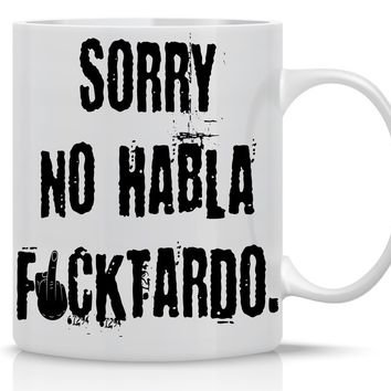 Funny Coffee Mugs with Quotes 11OZ - Sorry, No Hablo Fucktardo - Perfect Gift for Friend, Parents, Brother, Sister, Coworker, Boss - Perfect Birthday Gift - Crazy Bros Mugs