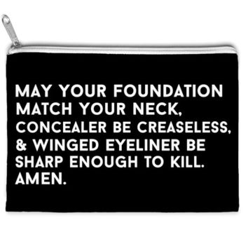 may your foundation match your neck concealer be creaseless and may your winged eyeliner be sharp en