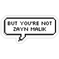 But You're Not Zayn Malik