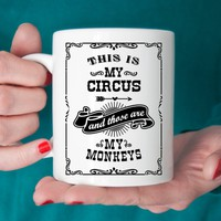 This Is My Circus and Those Are My Monkeys Ceramic Coffee Mug