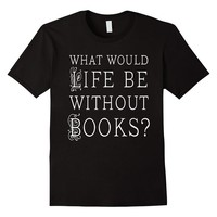 Funny Book Lover Bibliophile Reading Quote T-shirt