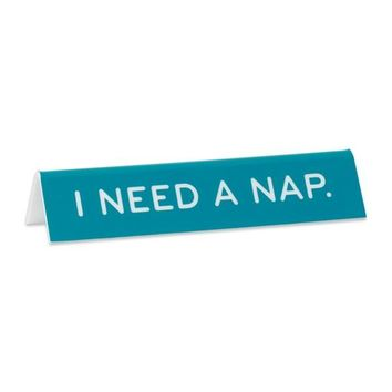 I Need A Nap -- Desk Sign