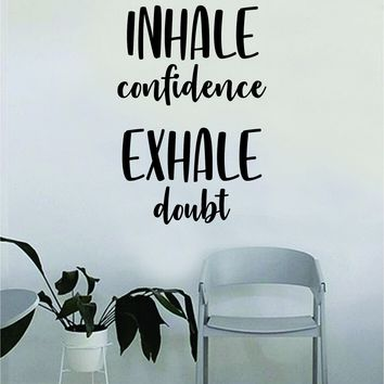 Inhale Confidence Exhale Doubt Quote Wall Decal Sticker Bedroom Home Room Art Vinyl Inspirational Decor Yoga Funny Namaste Motivational
