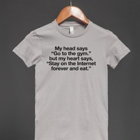 Funny 'My Head Says Go to the Gym, But My heart says stay on the Internet forever and eat' t-shirt