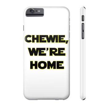 Chewie, We're Home Phone Case