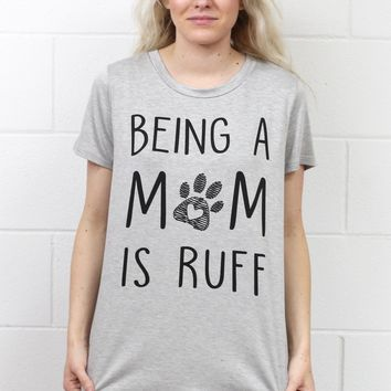 Being a Mom is Ruff Slouchy Graphic Tee {H. Grey}