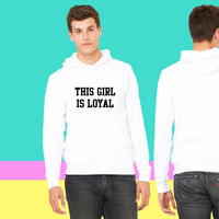 This girls is loyal sweatshirt hoodiee