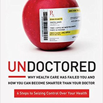 Undoctored: Why Health Care Has Failed You and How You Can