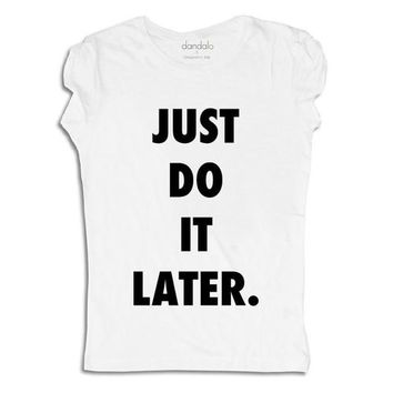 "T-Shirt / Tank Top ""Just Do It Later"""