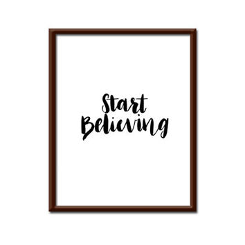 Printable Art, Start Believing, Typography, Motivational, Inspirational, Home Decor,