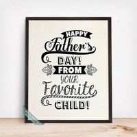 Happy Fathers Day Print, Typography Poster, Favorite Child Print, Fathers Day Gift, Wall Decor, Home Decor, Gift Idea, Mothers Day Gift