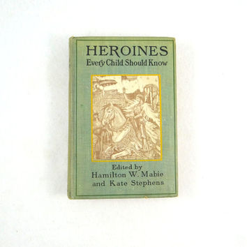 Antique Book of Heroines Every Child Should Know Book from 1908