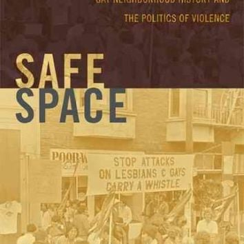 Safe Space: Gay Neighborhood History and the Politics of Violence (Perverse Modernities)