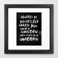 Always be yourself. Unless you can be a unicorn, then always be a unicorn. Framed Art Print by WEAREYAWN | Society6