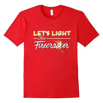 Let's Light This Firecracker Shirt for 4th of July Party