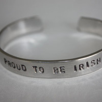 Proud To Be Irish Cuff - Irish Pride - Hand Stamped Cuff - St Patricks Day - Aluminum Cuff - Personalized - Gift For Her - Gift For Him