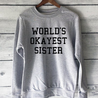 World's Okayest Sister Sweatshirt in Heather Grey - Gifts for Sister - T-shirts for Sister - Okay Sister Shirt - Gift Ideas for Sister