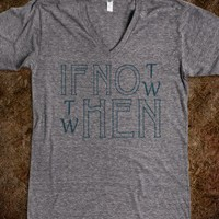 If Not Now Then When Tee - PopCultureTees&Tanks