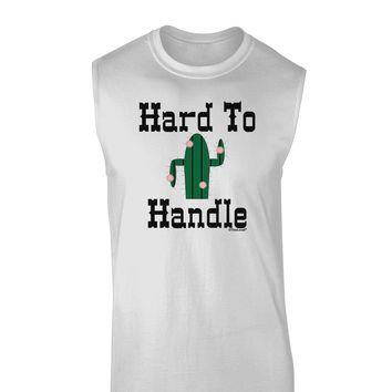 Hard To Handle Cactus Muscle Shirt  by TooLoud