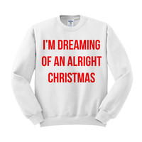 Dreaming Of An Alright Christmas Crewneck Sweatshirt