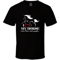 I Love My Horse More Than Most People - Horse Riding T-shirt