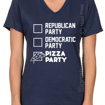 Funny Political Shirt, Pizza Party Shirt, Cool Gift, Women V-neck T Shirt, Political Tshirt, Election T Shirt, Presidential Debate night