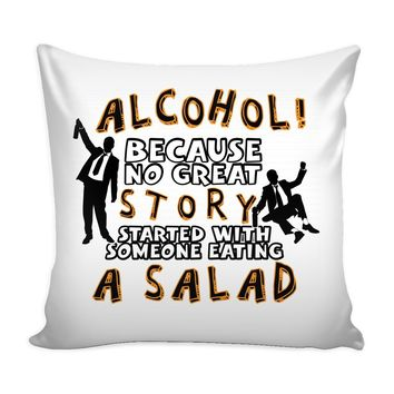 Funny Graphic Pillow Cover Alcohol Because No Great Story Started With