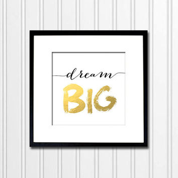 Dream Big - Large Faux Gold Foil Digital Print Motivational Poster Typography Quote DIY printable Gift Idea Wall Decor CP-803G