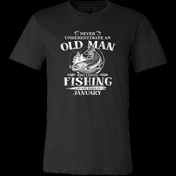 Never underestimate an Old Man who loves Fishing and was born in January T-shirt