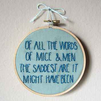 Kurt Vonnegut quote Of All The Words Of Mice And Men The Saddest Are It Might Have Been, hand embroidery, wall art, decor, 5 inch hoop