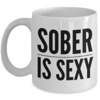 Sober is Sexy Coffee Mug Sobriety Gift Recovery Gift