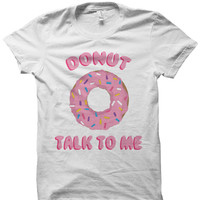 DONUT TALK TO ME T-SHIRT FOOD SHIRTS DONUT SHIRT #FOODIE FOODIE SHIRT FUNNY SHIRTS CHEAP SHIRTS CHEAP GIFTS BIRTHDAY GIFTS CHRISTMAS GIFTS from CELEBRITY COTTON