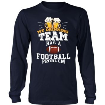 Men's My Drinking Team Has A Football Problem Long Sleeve T-Shirt - Funny Gift