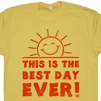 This Is The Best Day Ever T Shirt Funny Shirt Saying Cool Saying Shirts best Day Ever Tee