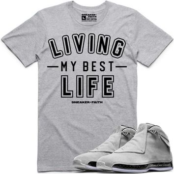 LIVING MY BEST LIFE Sneaker Tees Shirt to Match - Jordan 18 Grey Suede
