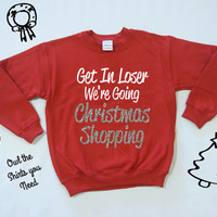 GLITTER Holiday Sweater. Get In Loser We're Going CHRISTMAS SHOPPING. Mean Girls sweatshirt. Mean Girls sweater. Black Friday shirt.