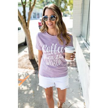 Coffee And Then The World Tee