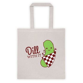 """Funny Tote Bag """"Dill With It!"""" - dill pickle bag, foodie tote, market bag, food lover gift, funny gifts, funny pun, funny shopping bag"""