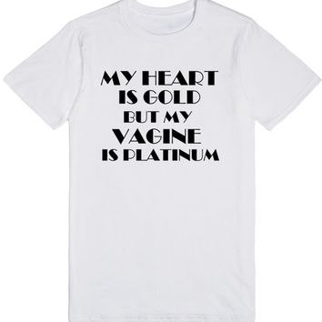 My Heart is Gold But My Vagine is Platinum | T-Shirt | SKREENED